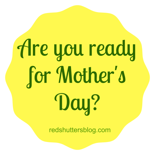 are you ready for mother's day